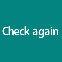 Check again